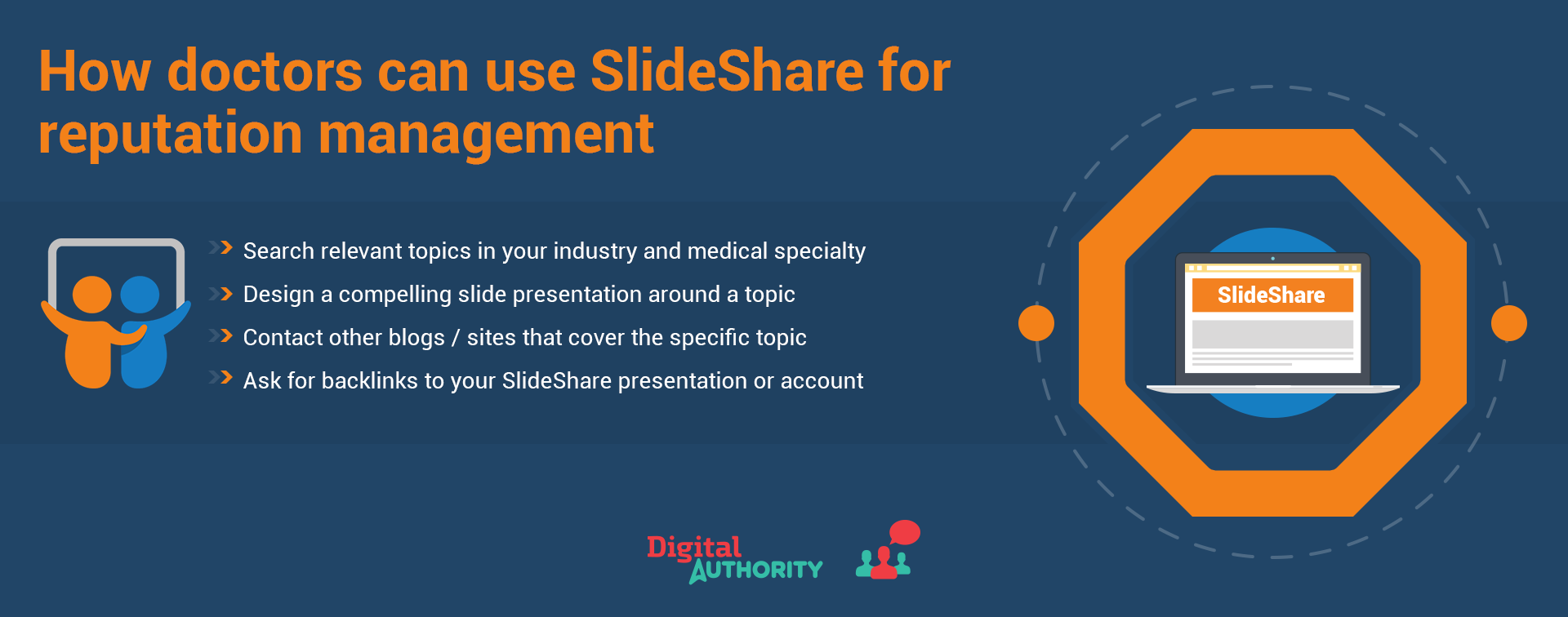 How doctors can use SlideShare for reputation management. 1. Search relevant topics in your industry and medical specialty. 2. Design a compelling slide presentation around a topic. 3. Contact other blogs and websites that cover the specific topic. 4. Ask for backlinks to your SlideShare presentation or account