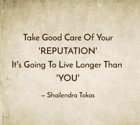 Quote from Shailendra Tokas that says Take good care of your reputation
